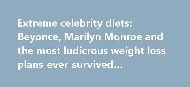 Extreme celebrity diets: Beyonce, Marilyn Monroe and the most ludicrous weight loss plans ever survived #advocare #diet http://diet.remmont.com/extreme-celebrity-diets-beyonce-marilyn-monroe-and-the-most-ludicrous-weight-loss-plans-ever-survived-advocare-diet/  Extreme celebrity diets: Beyonce, Marilyn Monroe and the most ludicrous weight loss plans ever survived We've noticed that you are using an ad blocker. Advertising helps fund our journalism and...