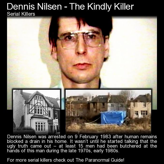 "Dennis Nilsen - The Kindly Killer. ""Dennis Nilsen's murders were discovered two weeks after the last murder was committed, when a company specialising in cleaning drains were called out to his unit block to look at a blocked drain. The company found that the drain was blocked by a flesh-like substance."" http://www.theparanormalguide.com/blog/dennis-nilsen-the-kindly-killer"