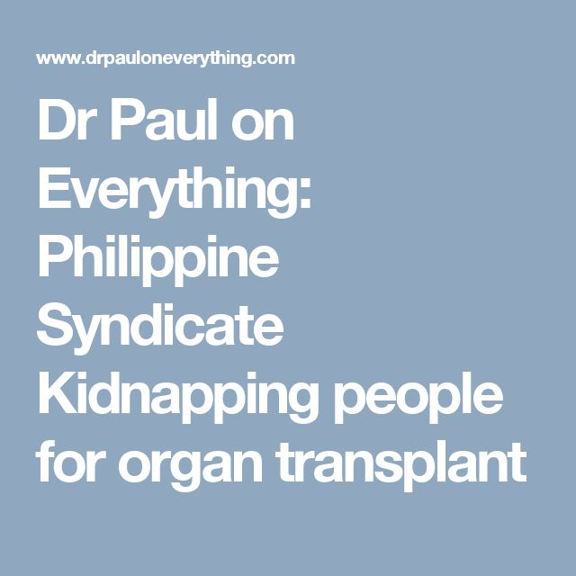 Dr Paul on Everything: Philippine Syndicate Kidnapping people for organ transplant