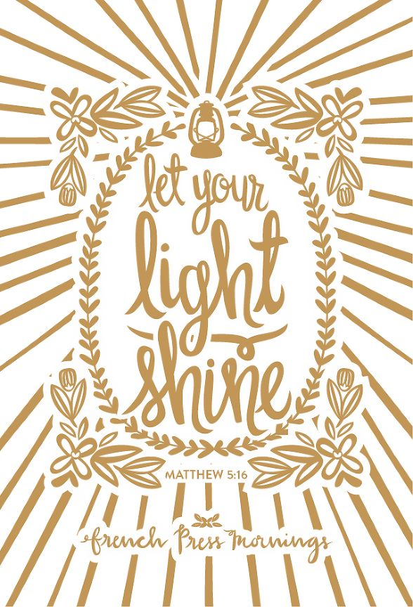 """French Press Mornings - Matthew 5:16 """"Let your light shine"""""""