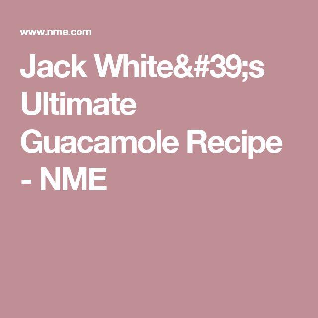 Jack White's Ultimate Guacamole Recipe | Guacamole recipe ...