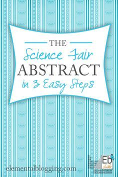 How to write an abstract for your science fair project in 3 easy steps {Elemental Blogging}