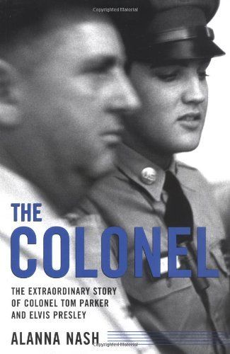The Colonel: The Extraordinary Story of Colonel Tom Parker and Elvis Presley by Alanna Nash. $16.95. Author: Alanna Nash. Publisher: Chicago Review Press (September 1, 2004). Publication: September 1, 2004