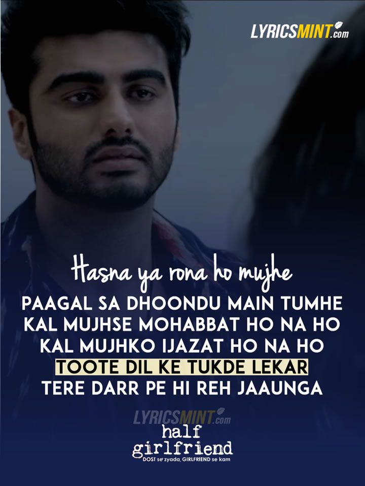 Hasna Ya Rona Ho Paagal Sa Dhoondu Main Tumhe...  from Phir Bhi Tumko Chahunga (Half Girlfriend)  Magical Lyrics by Manoj  Muntashir, Sung by Arijit Singh on the tunes of Mithoon Sharma.