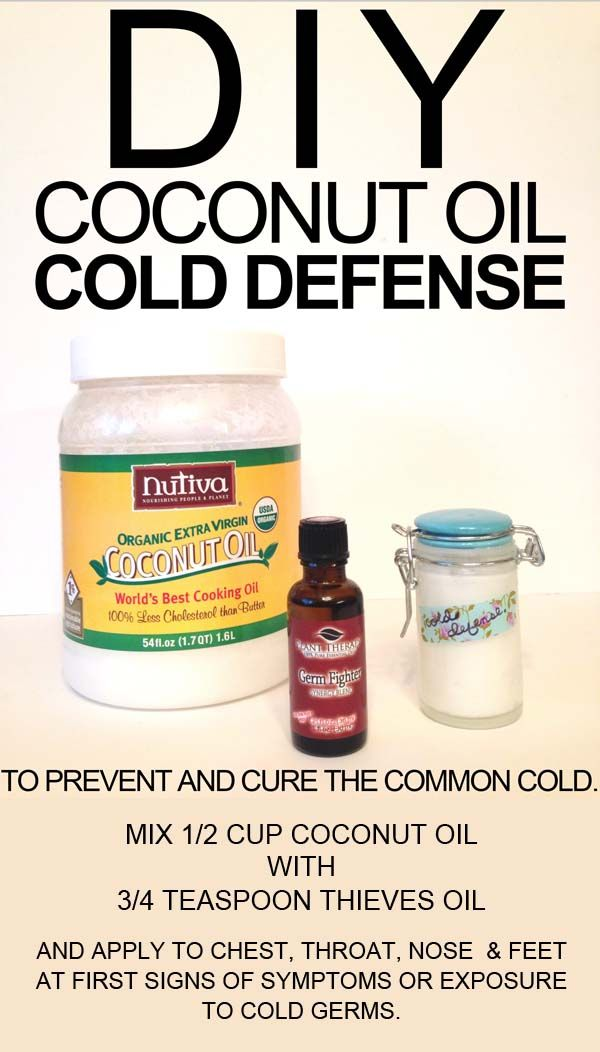 DIY Coconut Oil Cold Defense: Mix 1/2 cup coconut oil + 3/4 teaspoon thieves oil. Then apply to chest, throat, feet & nose at the first signs of a cold.