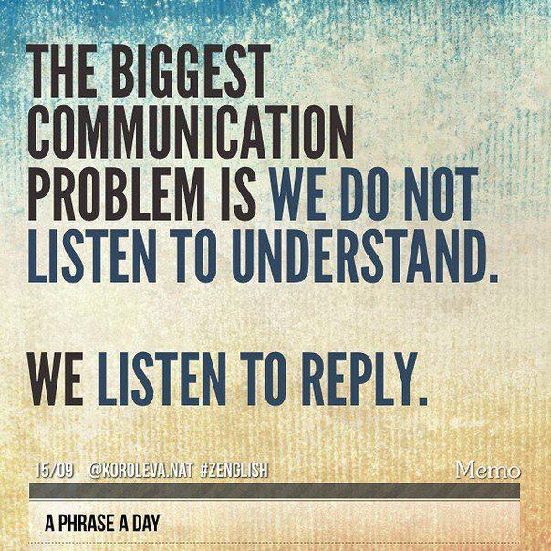 """Наталия Королева  """"Самая большая проблема общения в том, что мы слушаем не для того, чтобы ПОНЯТЬ. Мы слушаем, чтобы ОТВЕТИТЬ"""".  #aphraseaday #ZEnglish #korolevanat"""