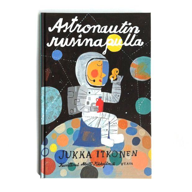 Image of Jukka Itkonen & Matti Pikkujämsä: Astronautin rusinapulla