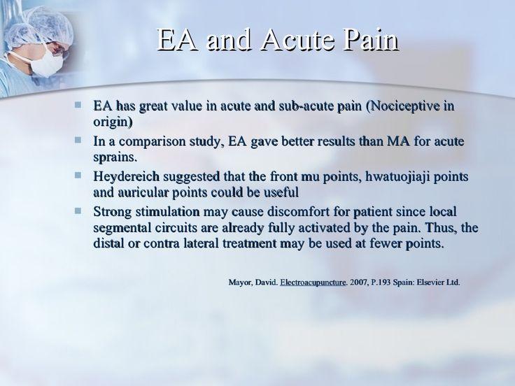 EA and Acute Pain <ul><li>EA has great value in acute and sub-acute pain (Nociceptive in origin) </li></ul><ul><li>In a co...