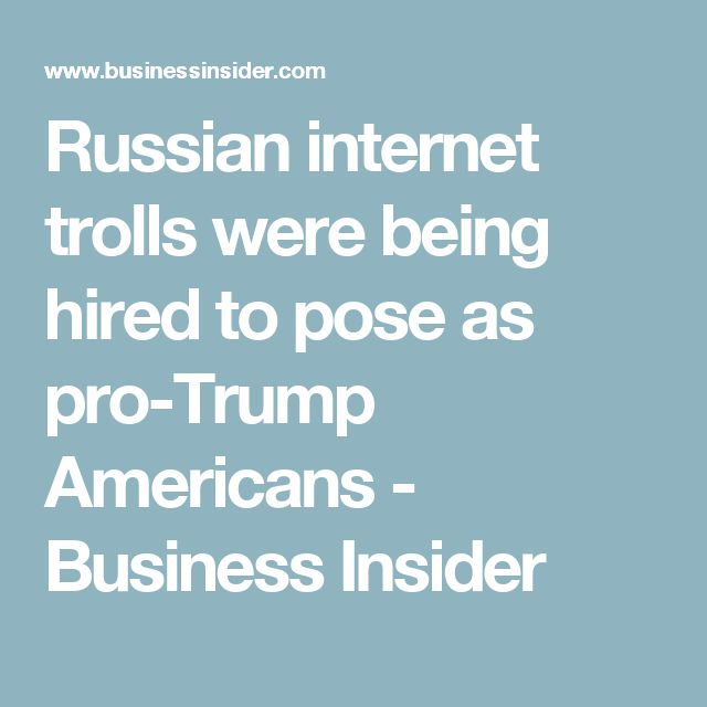 Russian internet trolls were being hired to pose as pro-Trump Americans - Business Insider