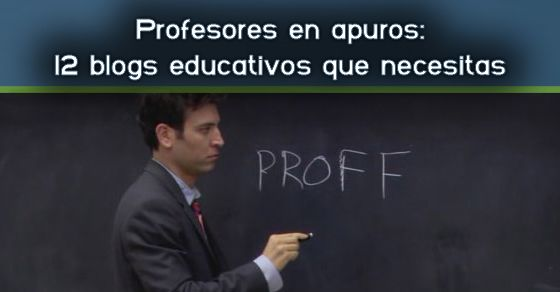 Profesores en apuros: 12 blogs educativos que necesitas
