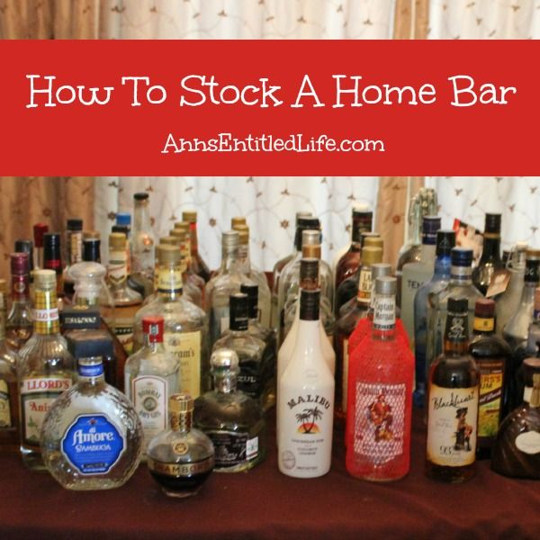 How To Stock A Home Bar; whether you're hosting a few friends for dinner or planning the perfect party, a well stocked bar is essential to many people for entertaining. This list of adult libations is a great place to start when stocking your home bar. http://www.annsentitledlife.com/wine-and-liquor/how-to-stock-a-home-bar/