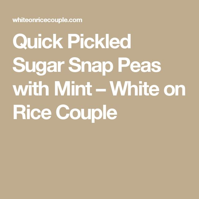 quick pickles with sugar snap peas mint quick pickled sugar snap peas ...