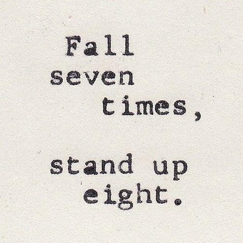 Fall seven times, stand up eight ~   ♥♥♥ re pinned by www.huttonandhutton.co.uk @HuttonandHutton #HuttonandHutton