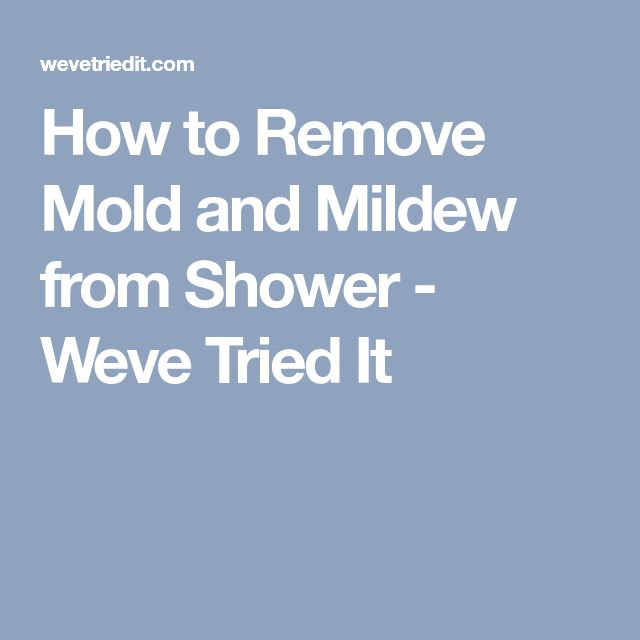 How to Remove Mold and Mildew from Shower - Weve Tried It