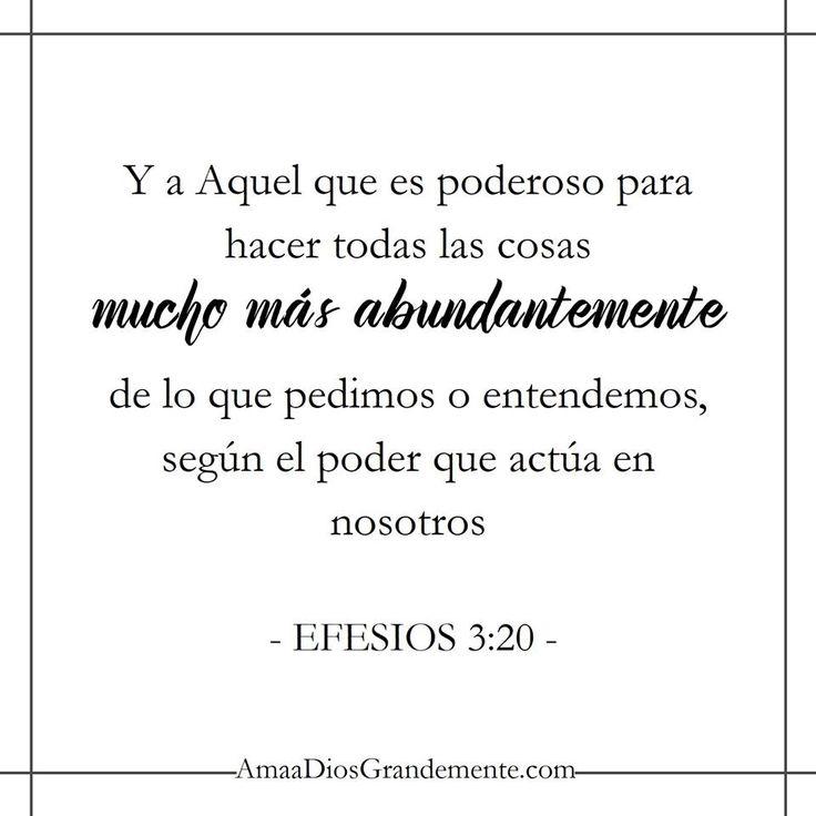 """""""Y a Aquel que es poderoso para hacer todas las cosas mucho mas abundantemente de lo que pedimos o entendemos, según el poder que actúa en nosotros"""" Efesios 3:20"""