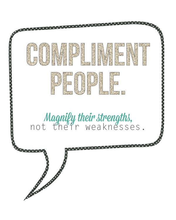 Compliment People. Magnify their strengths, not their weaknesses. FREE PRINTABLE - landeelu.com