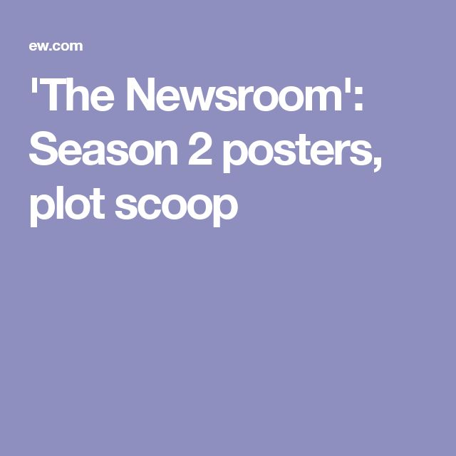 'The Newsroom': Season 2 posters, plot scoop