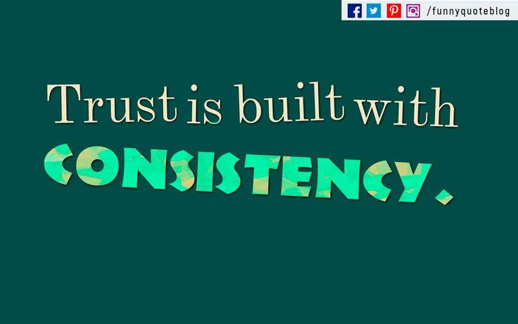 Trust is built with consistency. ― Lincoln Chafee Quote