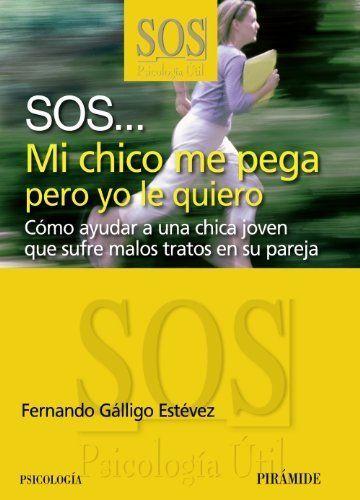 SOS_ mi chico me pega pero yo le quiero : cómo ayudar a una chica joven que sufre malos tratos en su pareja / Fernando Gálligo Estévez. http://absysnetweb.bbtk.ull.es/cgi-bin/abnetopac?TITN=426499