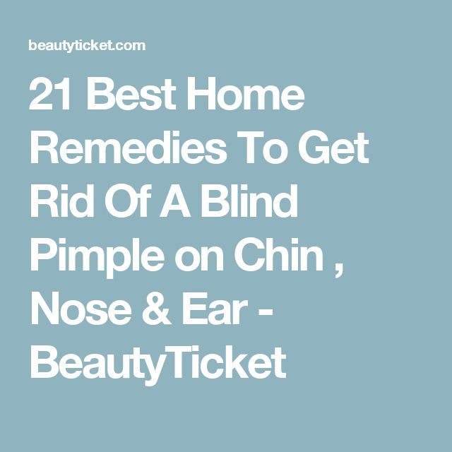 21 Best Home Remedies To Get Rid Of A Blind Pimple on Chin , Nose & Ear - BeautyTicket