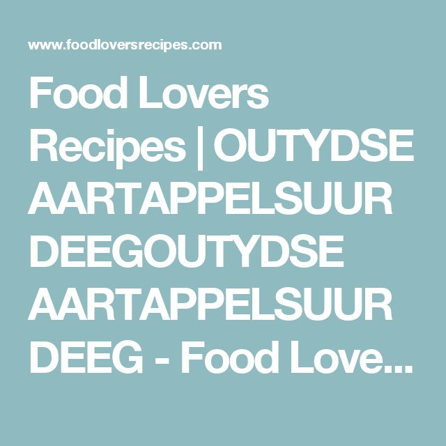 Food Lovers Recipes | OUTYDSE AARTAPPELSUURDEEGOUTYDSE AARTAPPELSUURDEEG - Food Lovers Recipes