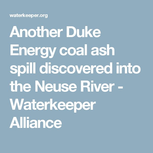 Another Duke Energy coal ash spill discovered into the Neuse River - Waterkeeper Alliance