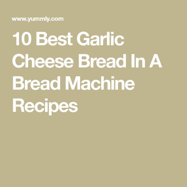 10 Best Garlic Cheese Bread In A Bread Machine Recipes