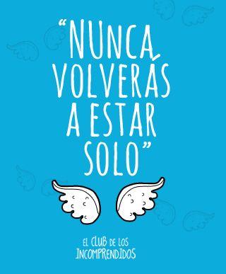 #ElclubdelosIncomprendidos #NuncaVolverasAEstarSolo