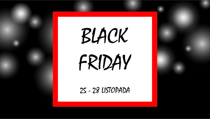 Tylko u nas Black Friday trwa aż do 28 listopada!