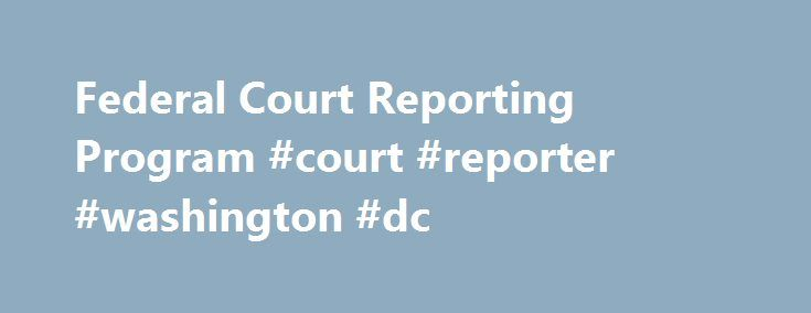 Federal Court Reporting Program #court #reporter #washington #dc http://gambia.nef2.com/federal-court-reporting-program-court-reporter-washington-dc/  Federal Court Reporting Program Federal court reporters record proceedings and produce transcripts of court proceedings. all proceedings in criminal cases had in open court; all proceedings in other cases had in open court unless the parties with the approval of the judge shall agree specifically to the contrary; and such other proceedings as…