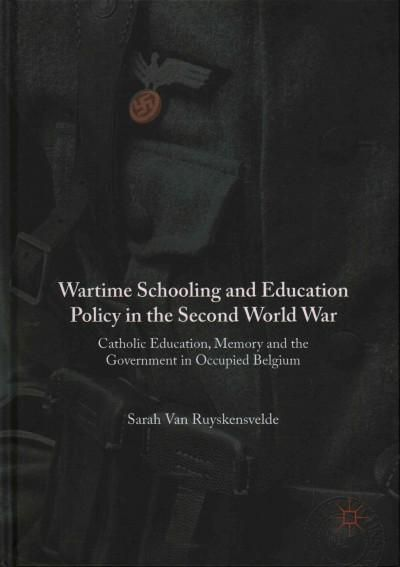 Wartime Schooling and Education Policy in the Second World War: Catholic Education, Memory and the Government in ...