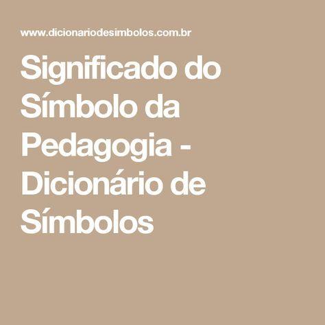 Significado do Símbolo da Pedagogia - Dicionário de Símbolos