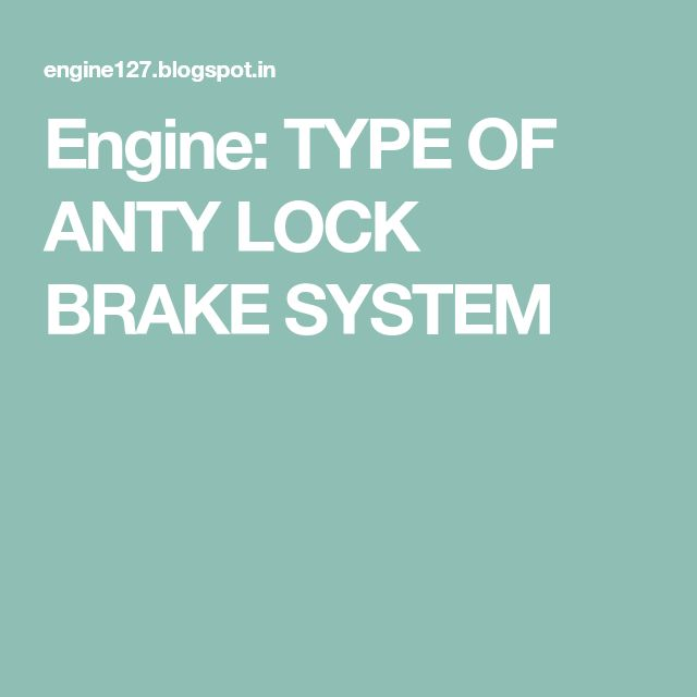 Engine: TYPE OF ANTY LOCK BRAKE SYSTEM