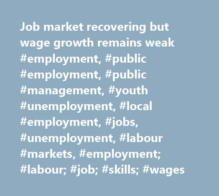 Job market recovering but wage growth remains weak #employment, #public #employment, #public #management, #youth #unemployment, #local #employment, #jobs, #unemployment, #labour #markets, #employment; #labour; #job; #skills; #wages http://malaysia.nef2.com/job-market-recovering-but-wage-growth-remains-weak-employment-public-employment-public-management-youth-unemployment-local-employment-jobs-unemployment-labour-markets-employment/  # Employment Job market recovering but wage growth remains…