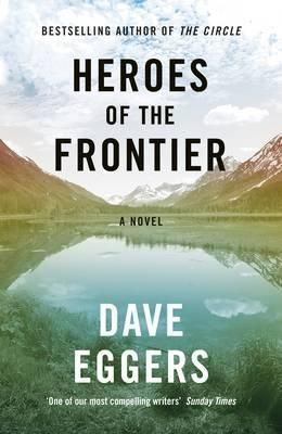 Heroes of the Frontier by Dave Eggers.  A brilliant new black comedy about modern America. A mother and her two young children embark on a journey through the Alaskan wilderness. At first their trip feels like a vacation: they see bears and bison, they eat hot dogs on a bonfire, they spend nights parked along icy cold rivers in dark forests. But as they drive, pushed north by the ubiquitous wildfires, they begin to feel chased by enemies both real and imagined.
