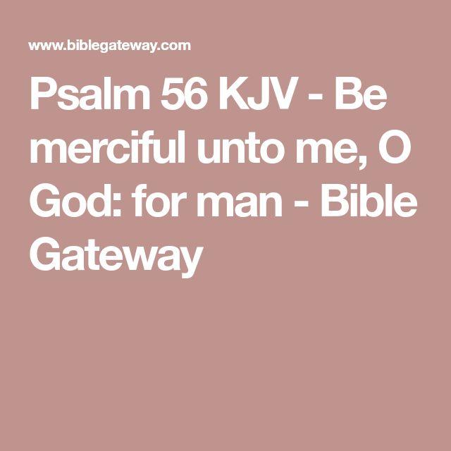 Psalm 56 KJV - Be merciful unto me, O God: for man - Bible Gateway