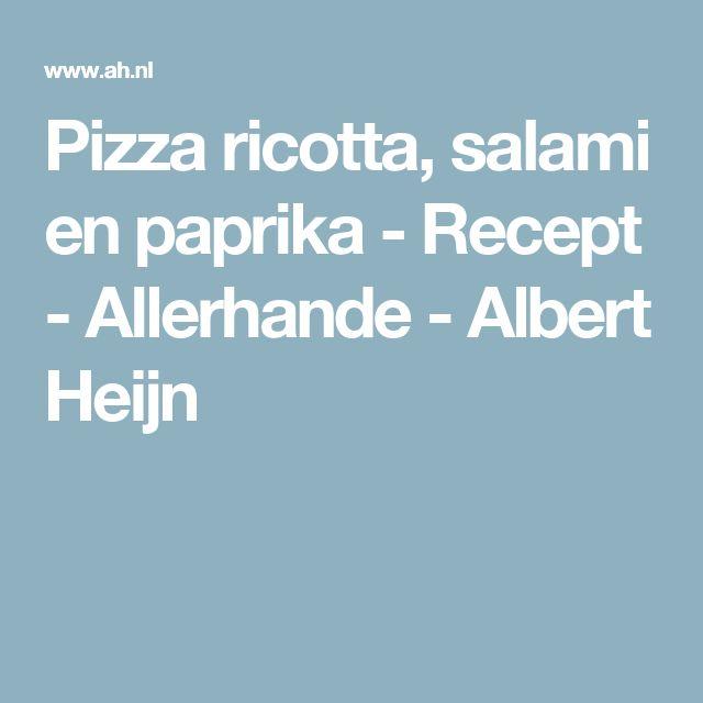 Pizza ricotta, salami en paprika - Recept - Allerhande - Albert Heijn
