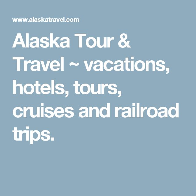 Alaska Tour & Travel ~ vacations, hotels, tours, cruises and railroad trips.