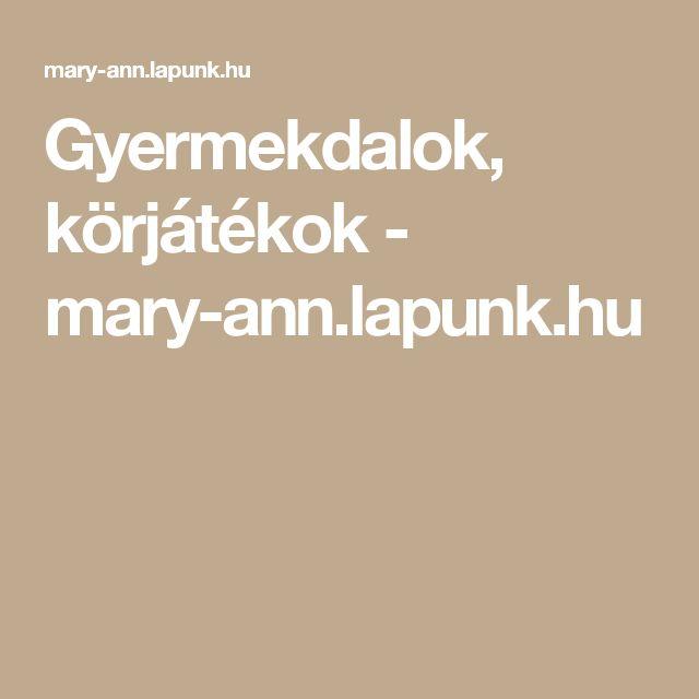 Gyermekdalok, körjátékok - mary-ann.lapunk.hu