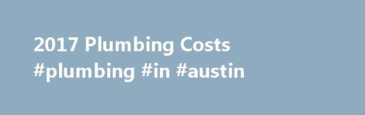 2017 Plumbing Costs #plumbing #in #austin http://tennessee.remmont.com/2017-plumbing-costs-plumbing-in-austin/  Plumbing Cost Guides Clogs – Sewer, Sink, Bathtub Clogs represent the No. 1 plumbing problem. But they're not always serious. A backed-up toilet, for instance, might just need swift work with a plunger. Or not. The most common sink problems involve the garbage disposal. Many of these problems can be avoided by being careful with what you stuff into it. Avoid corn husks, celery…