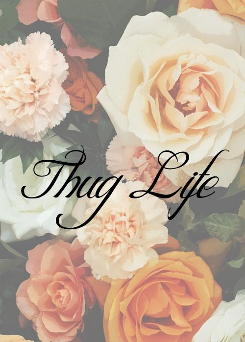 thug+life+roses | Thug Life , with the roses ! | Quotes , Tumblr , People I Love , Rep !