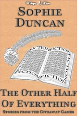 The Other Half of Everything: Stories by Sophie Duncan From The Wittegen Press Giveaway Games by Sophie Duncan