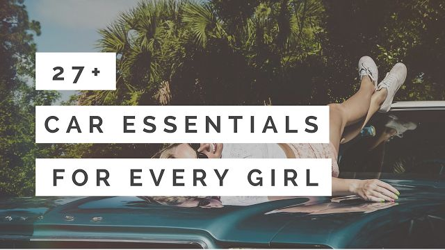 27+ Car Essentials for Every Girl: Find out what you're missing!