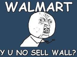 walmart meme 015 y u no sell wall