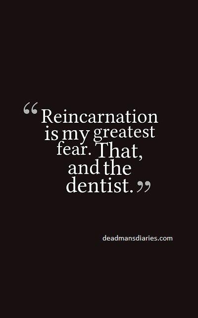 #reincarnation #dentist #fear #deadmansdiaries #quotes #lifequotes