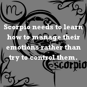 Scorpio needs to learn how to manage their emotions rather than try to control them. Read more http://www.vedicartandscience.com/vedic-astrology-signs-scorpio/