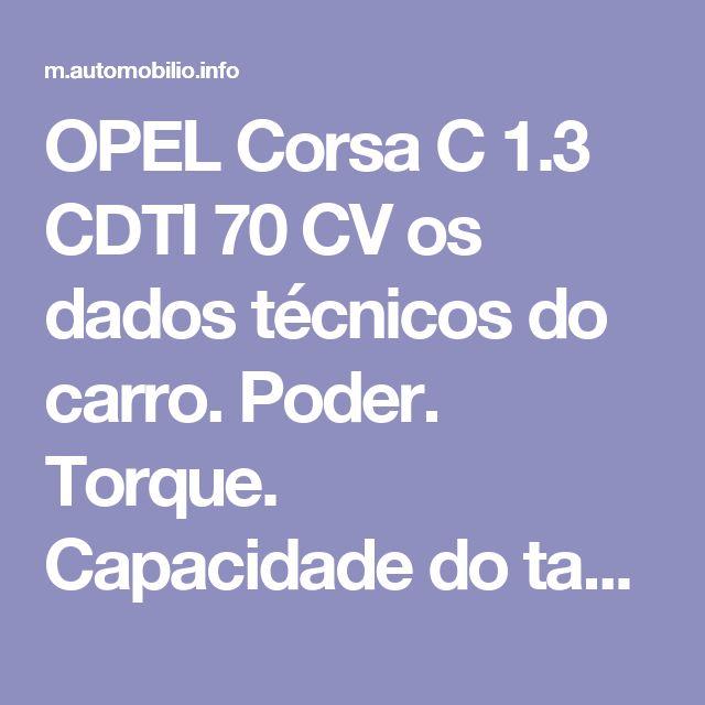 OPEL Corsa C 1.3 CDTI 70 CV os dados técnicos do carro. Poder. Torque. Capacidade do tanque de combustível. Consumo de combustível.
