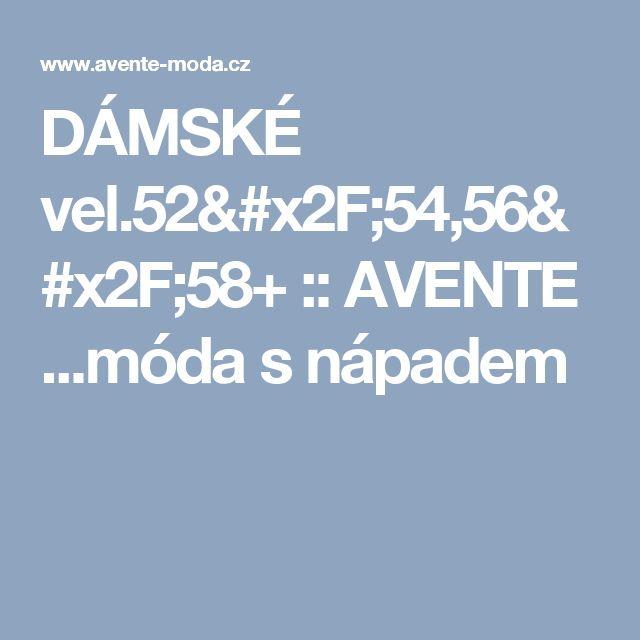 DÁMSKÉ vel.52/54,56/58+ :: AVENTE  ...móda s nápadem