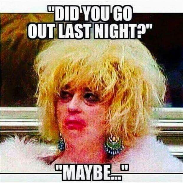 Did you go out last night ?                                                                                                                                                     More