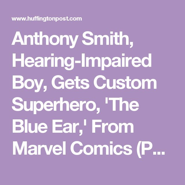 Anthony Smith, Hearing-Impaired Boy, Gets Custom Superhero, 'The Blue Ear,' From Marvel Comics (PHOTOS) | The Huffington Post